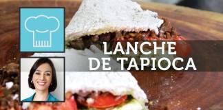 Catia Fonseca: Receita de Lanche com Tapioca