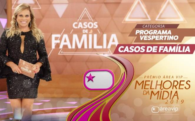 Prêmio Área VIP 2019 - Melhor Programa Vespertino - Casos de Família